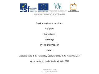 Jazyk a jazyková komunikace Cizí jazyk Komunikace Greetings VY_22_INOVACE_07 Sada 2