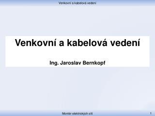 Venkovní a kabelová vedení Ing. Jaroslav Bernkopf