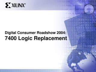 Digital Consumer Roadshow 2004: 7400 Logic Replacement