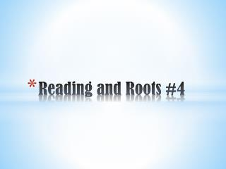 Reading and Roots #4