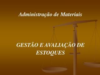 Administração de Materiais GESTÃO E AVALIAÇÃO DE  ESTOQUES