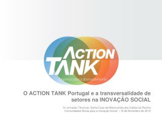 O ACTION TANK Portugal e a transversalidade de setores na INOVA��O SOCIAL
