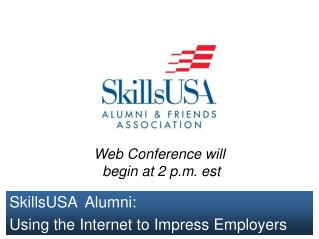 SkillsUSA  Alumni:  Using the Internet to Impress Employers