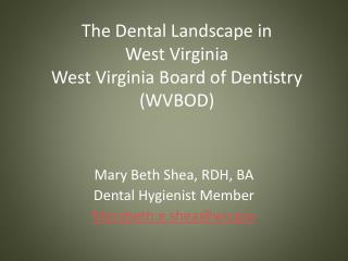 The Dental Landscape in  West Virginia West Virginia Board of Dentistry (WVBOD)