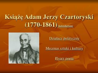 Ksiaze Adam Jerzy Czartoryski 1770-1861 kalendarium