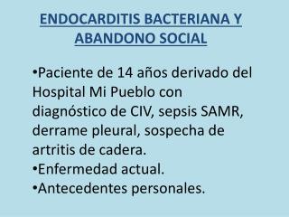 ENDOCARDITIS BACTERIANA Y ABANDONO SOCIAL