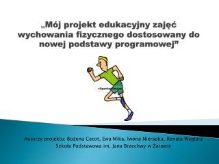 """"""" Mój projekt edukacyjny zajęć wychowania fizycznego dostosowany do nowej podstawy programowej"""""""