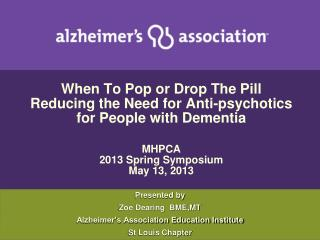 Presented by Zoe Dearing  BME,MT Alzheimer's Association Education Institute St Louis Chapter