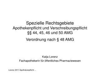 Spezielle Rechtsgebiete  Apothekenpflicht und Verschreibungspflicht    44, 45, 46 und 50 AMG Verordnung nach   48 AMG