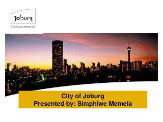 City of Joburg Presented by: Simphiwe Memela