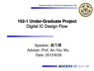 102-1 Under-Graduate Project Digital IC Design Flow