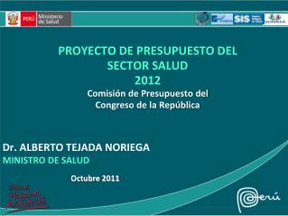 PROYECTO DE PRESUPUESTO DEL SECTOR SALUD 2012 Comisi�n de Presupuesto del Congreso de la Rep�blica