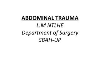 ABDOMINAL TRAUMA L.M NTLHE Department of Surgery SBAH-UP