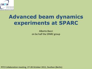 Advanced beam dynamics experiments at SPARC Alberto  Bacci on  be half  the SPARC  group