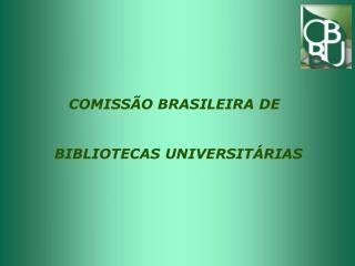 COMISSÃO BRASILEIRA DE   BIBLIOTECAS UNIVERSITÁRIAS