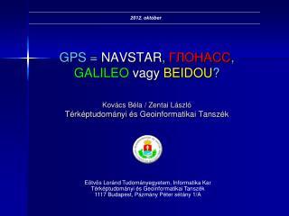GPS =  NAVSTAR ,  ГЛОНАСС ,  GALILEO  vagy BEIDOU ?