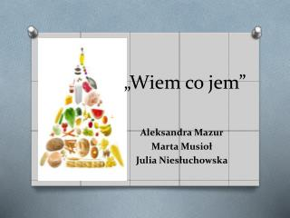 �Wiem co jem�