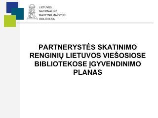 Partnerystės skatinimo  renginių  Lietuvos  viešosiose bibliotekose įgyvendinimo  planas