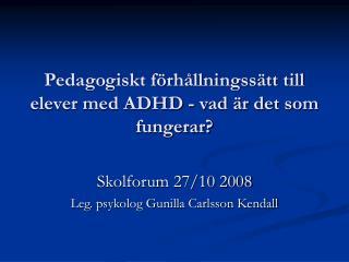 Pedagogiskt förhållningssätt till elever med ADHD - vad är det som fungerar?