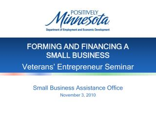 FORMING AND FINANCING A  SMALL BUSINESS Veterans' Entrepreneur Seminar
