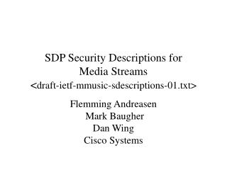 SDP Security Descriptions for  Media Streams < draft-ietf-mmusic- sdescriptions-01.txt>