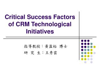Critical Success Factors of CRM Technological Initiatives