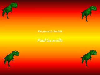The Jurassic Period. Paul Iacovella