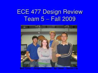 ECE 477 Design Review Team 5    Fall 2009