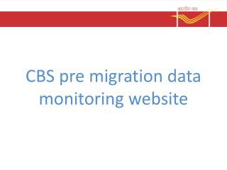 CBS  pre migration data monitoring website
