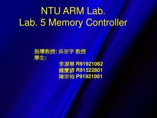 NTU ARM Lab. Lab. 5 Memory Controller