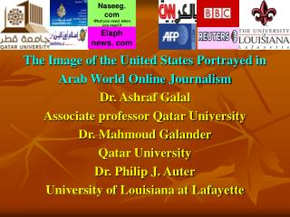 The Image of the United States Portrayed in Arab World Online Journalism Dr. Ashraf Galal