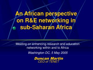 An African perspective on  R&E networking in  s ub-Saharan Africa