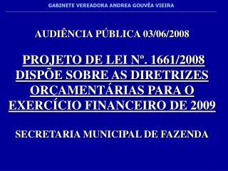 AUDIÊNCIA PÚBLICA 03/06/2008 PROJETO DE LEI Nº. 1661/2008