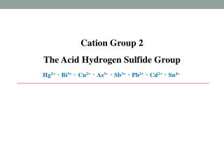 Cation  Group 2 The Acid Hydrogen Sulfide Group