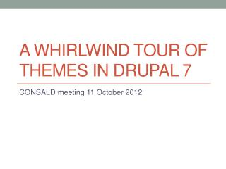 A Whirlwind tour of themes in Drupal 7