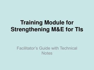 Training Module for Strengthening M&E for TIs