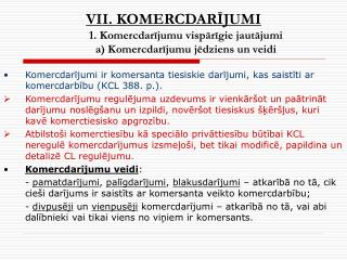 VII. KOMERCDARĪJUMI 1. Komercdarījumu vispārīgie jautājumi a) Komercdarījumu jēdziens un veidi