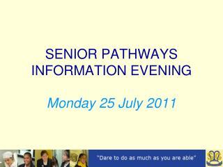 SENIOR PATHWAYS  INFORMATION EVENING Monday 25 July 2011