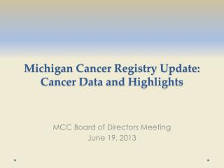 Michigan Cancer Registry Update: Cancer Data and Highlights