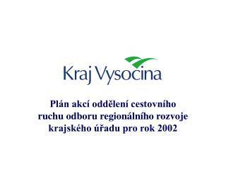 Plán akcí oddělení cestovního ruchu odboru regionálního rozvoje krajského úřadu pro rok 2002