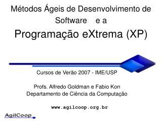 M étodos Ágeis de Desenvolvimento de Software   e a Programação eXtrema (XP)