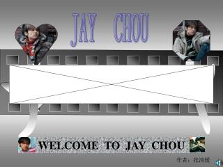 WELCOME  TO  JAY  CHOU