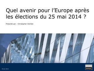 Quel avenir pour l�Europe apr�s les �lections du 25 mai 2014�?