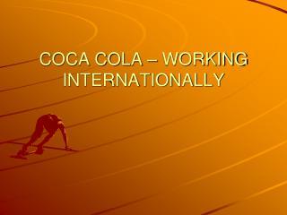 COCA COLA   WORKING INTERNATIONALLY