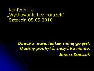"""Konferencja  """"Wychowanie bez porażek""""  Szczecin 05.05.2010"""