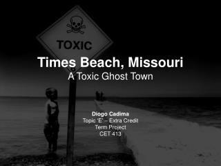 Times Beach, Missouri A Toxic Ghost Town