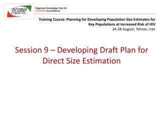 Session 9 – Developing Draft Plan for Direct Size Estimation