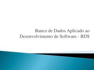Banco de Dados Aplicado ao Desenvolvimento de Software - BDS