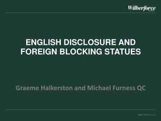ENGLISH  DISCLOSURE AND FOREIGN BLOCKING  STATUES Graeme  Halkerston  and Michael Furness QC