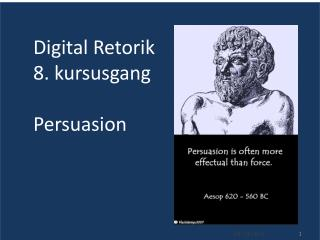Digital Retorik 8. kursusgang Persuasion